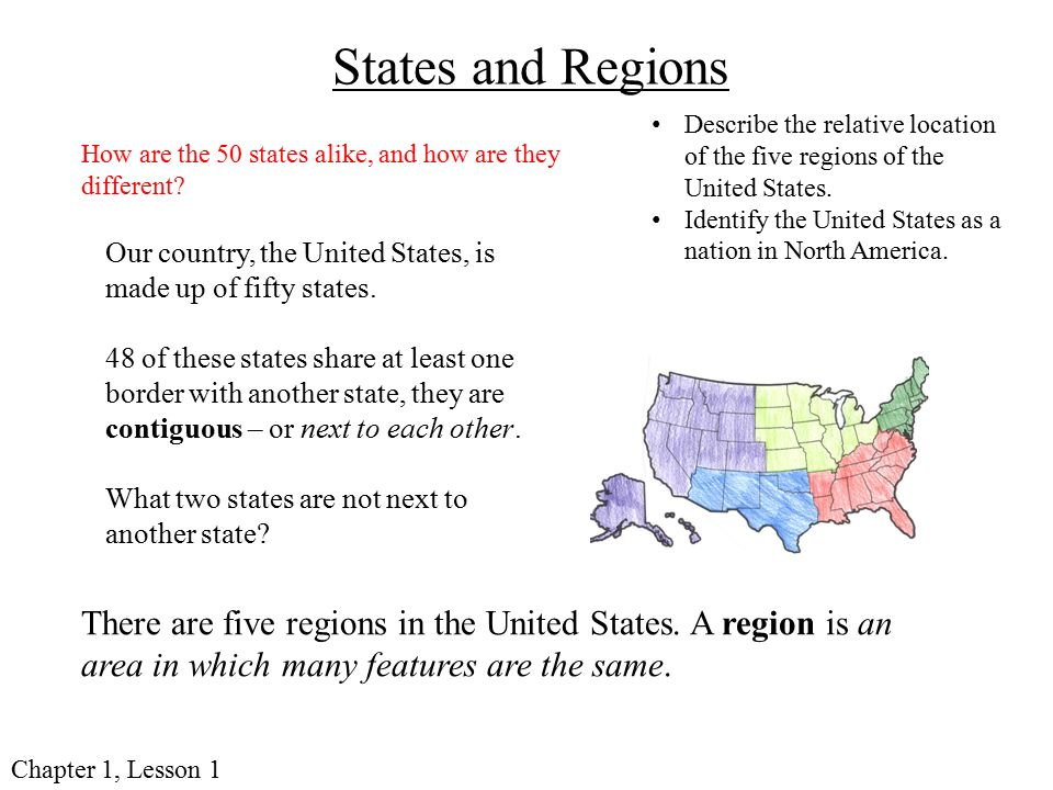States and Regions Describe the relative location of the five regions of the United States. Identify the United States as a nation in North America.