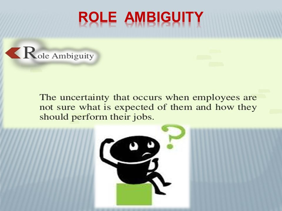 role ambiguity Role conflict and role ambiguity wwwijbmiorg 2 | page role conflict and role ambiguity can be very dysfunctional for organization when resulting in negative.
