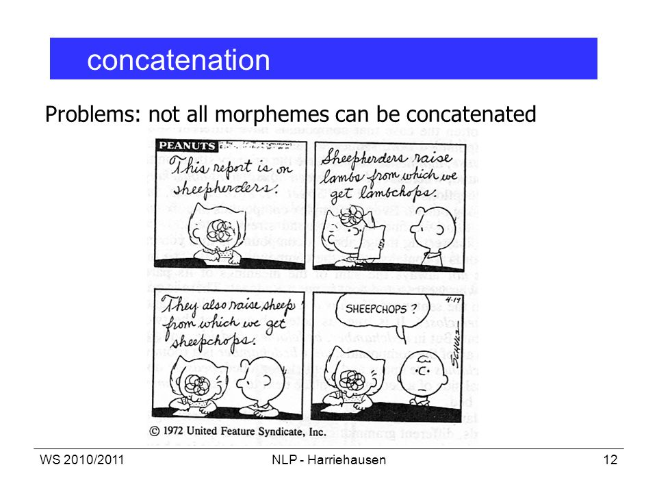 Problems: not all morphemes can be concatenated