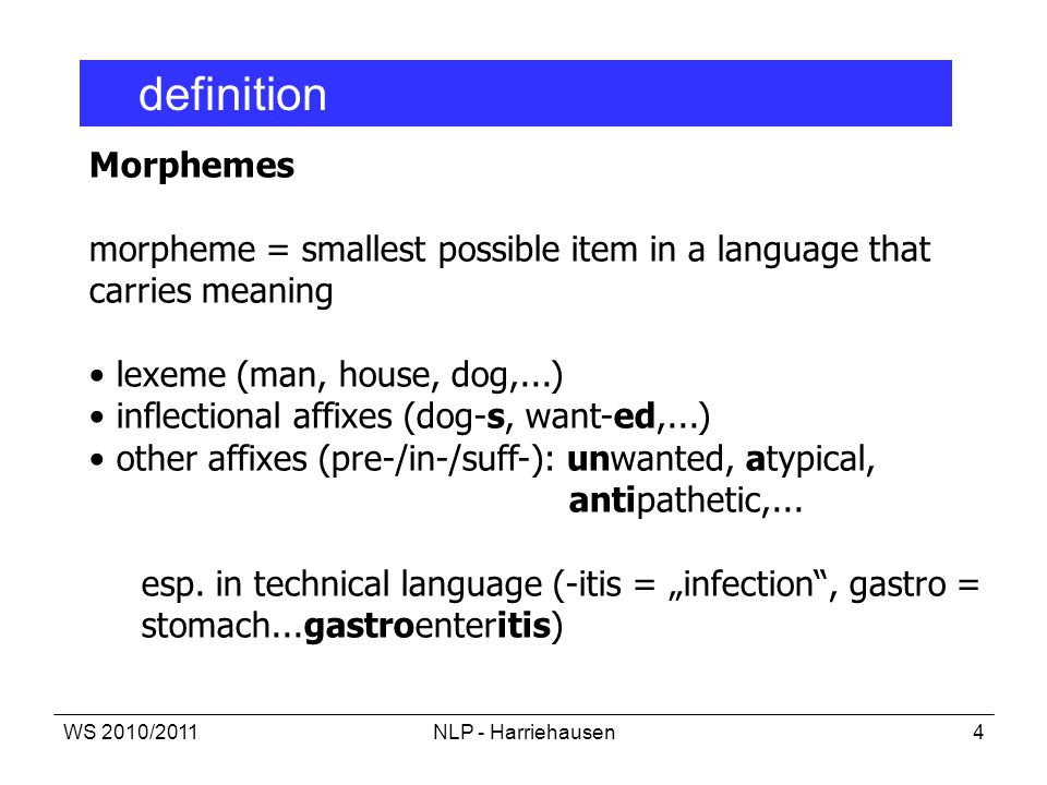 morpheme = smallest possible item in a language that carries meaning