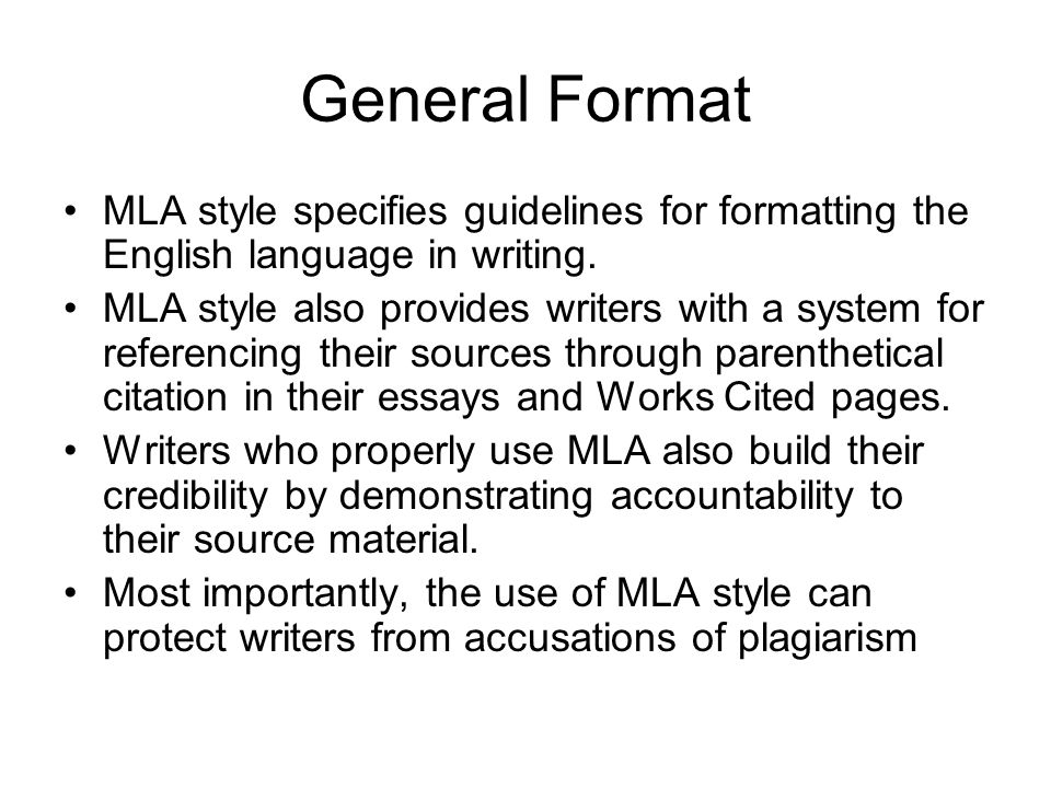 General Format MLA style specifies guidelines for formatting the English language in writing.