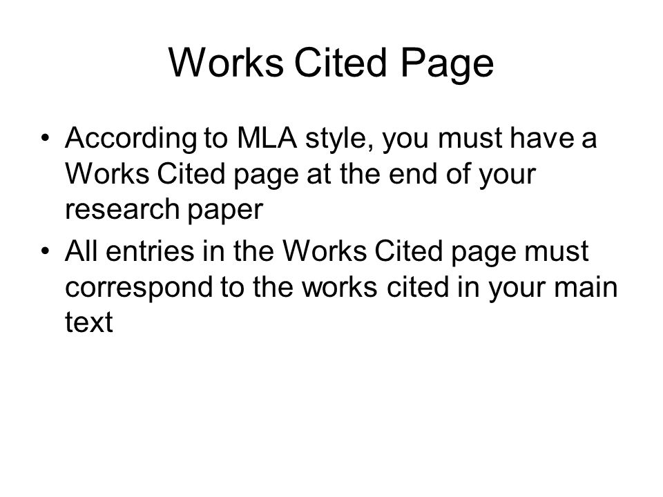 Works Cited Page According to MLA style, you must have a Works Cited page at the end of your research paper.