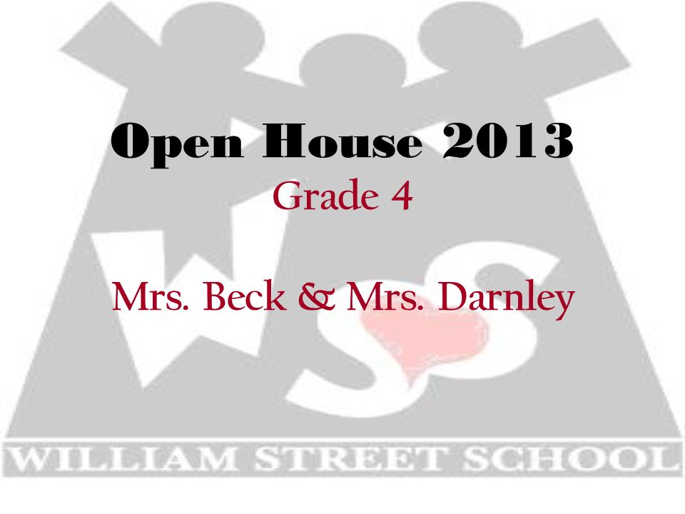 Open House 2013 Grade 4 Mrs. Beck & Mrs. Darnley