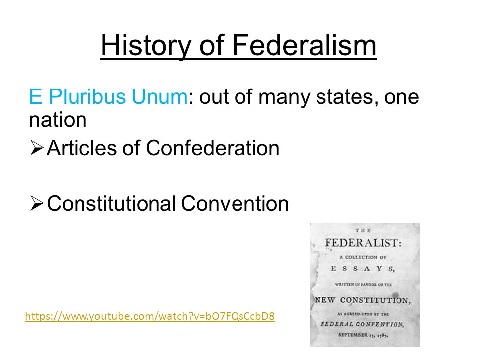 History of Federalism E Pluribus Unum: out of many states, one nation