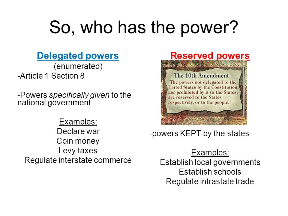 So, who has the power Delegated powers Reserved powers (enumerated)