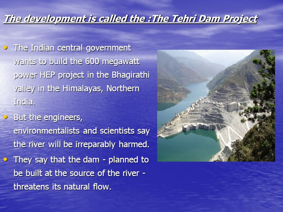 The development is called the :The Tehri Dam Project