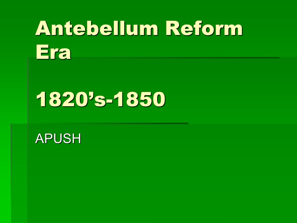 antebellum reform 2 religion in the antebellum period increased role of rationalism in religion:  deism, unitarians, and universalists enlightenment in europe plus the deist.