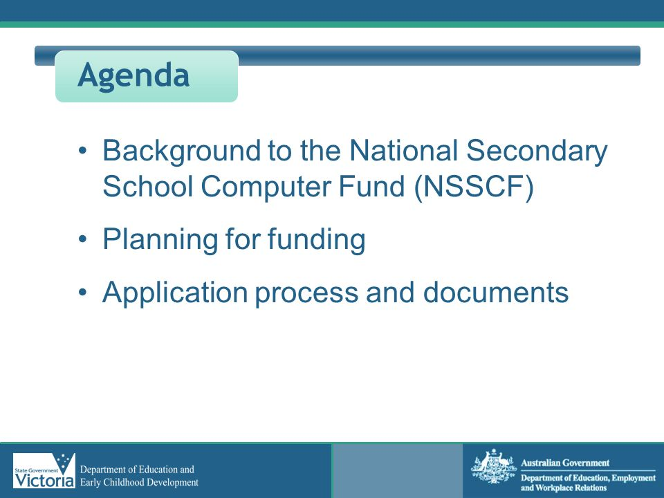 Agenda Background to the National Secondary School Computer Fund (NSSCF) Planning for funding.