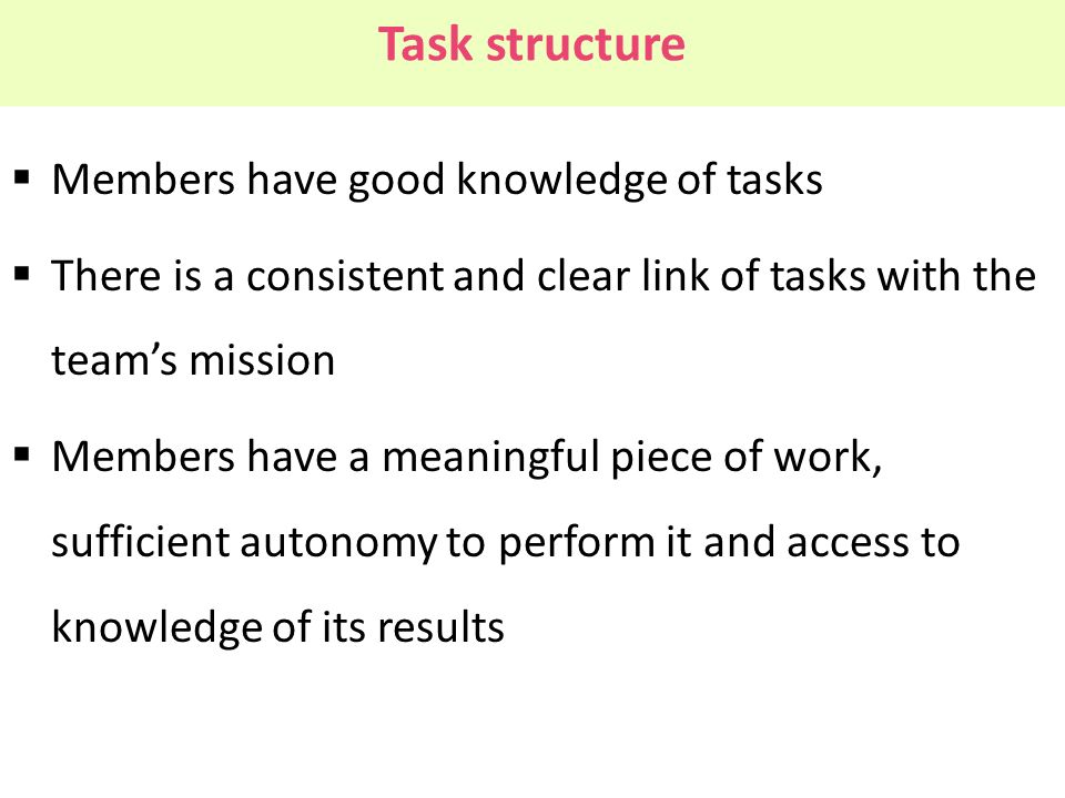 Task structure Members have good knowledge of tasks