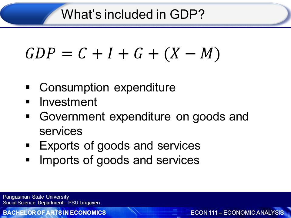 𝐺𝐷𝑃=𝐶+𝐼+𝐺+(𝑋−𝑀) What's included in GDP Consumption expenditure