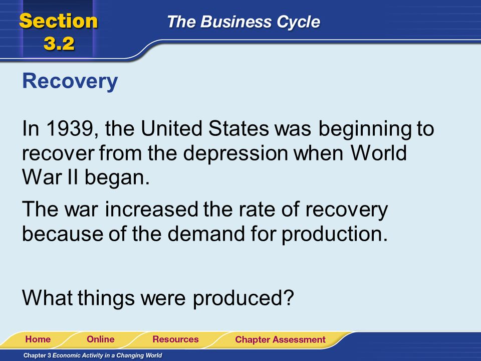 Recovery In 1939, the United States was beginning to recover from the depression when World War II began.