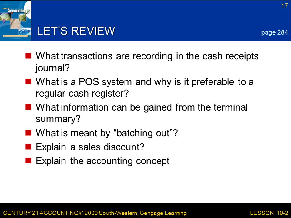 LESSON /21/2017. LET'S REVIEW. page 284. What transactions are recording in the cash receipts journal