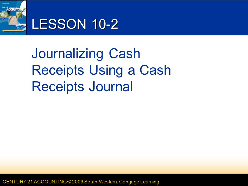 LESSON 10-1 Journalizing Cash Receipts Using a Cash Receipts Journal