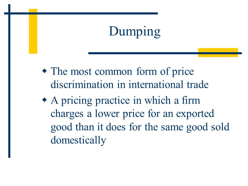 Dumping The most common form of price discrimination in international trade.