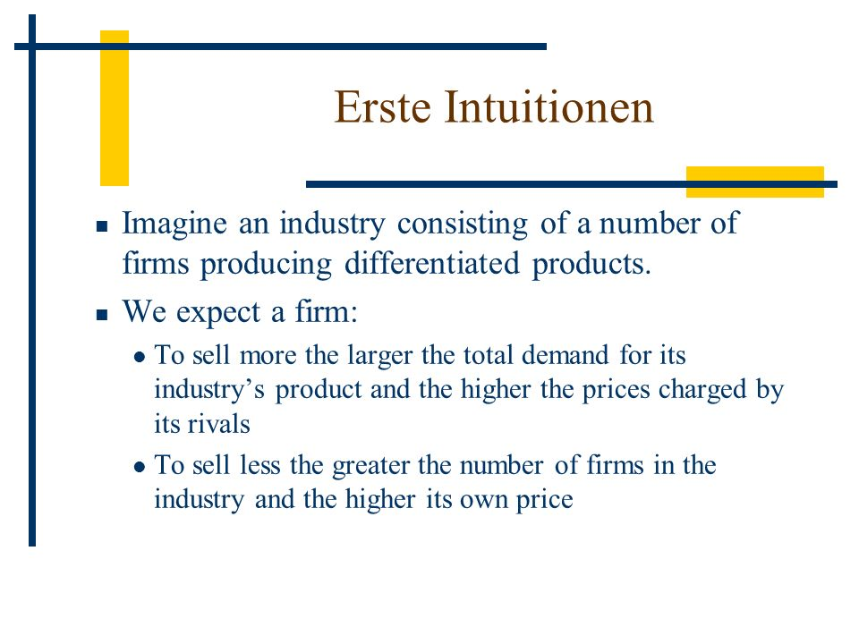 Erste Intuitionen Imagine an industry consisting of a number of firms producing differentiated products.