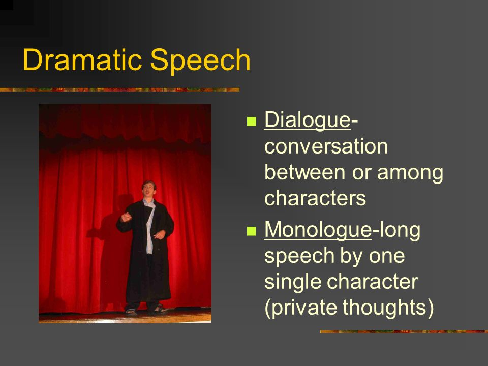 Dramatic Speech Dialogue-conversation between or among characters