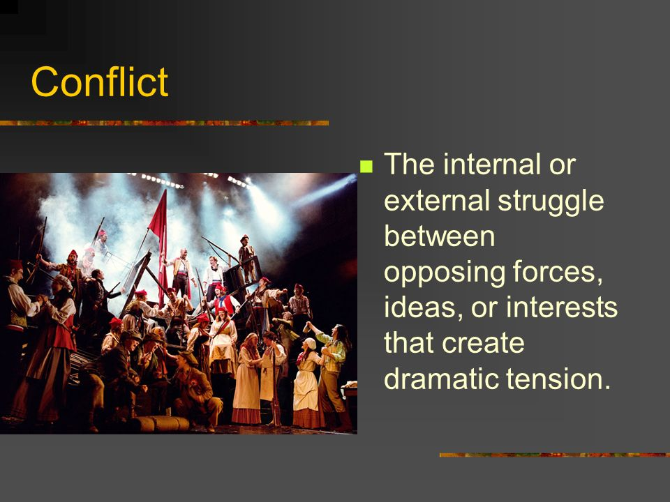 Conflict The internal or external struggle between opposing forces, ideas, or interests that create dramatic tension.