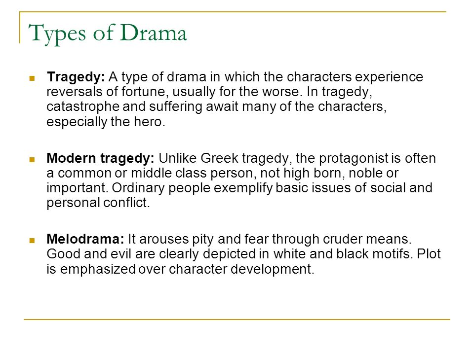 different types of drama In this way, drama stands out from the other genres types & characteristics of genres: sub-genres within those four realms, there are even more specific types of literature.