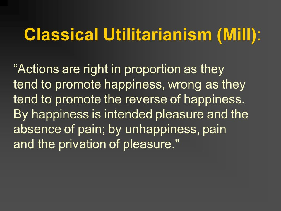 utilitarianism classical utilitarianism Amazoncom: classical utilitarianism from hume to mill (routledge studies in  ethics and moral theory) (9780415220941): frederick rosen: books.