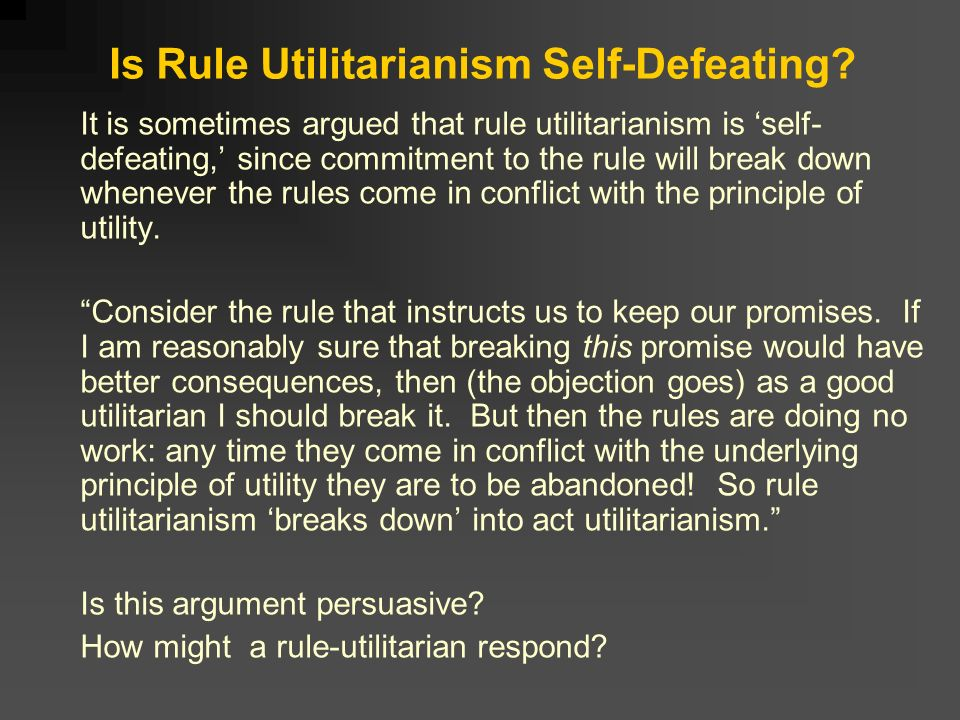 utilitarianism act utilitarianism The first has him thinking like an act-utilitarian, that is, as one who does his  thinking on a case-by-case basis what should an act-utilitarian say.