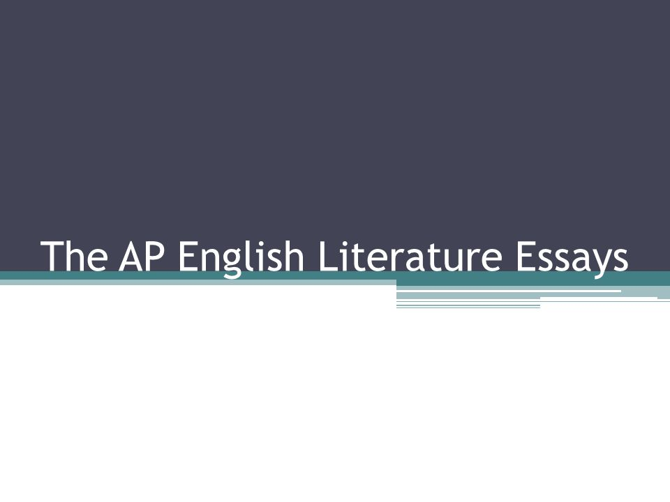 High School Essay Samples Presentation On Theme The Ap English Literature Essays Presentation  Transcript  The Ap English Literature Essays Thesis Argumentative Essay also Learning English Essay Example The Ap English Literature Essays  Ppt Video Online Download Science Fiction Essays