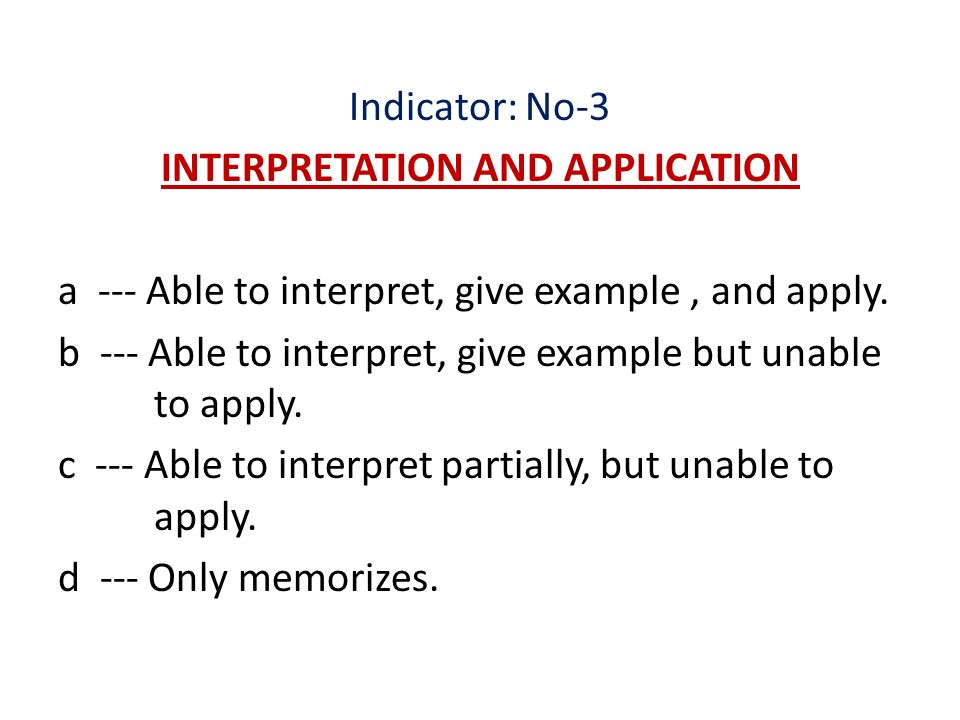 Indicator: No-3 INTERPRETATION AND APPLICATION a --- Able to interpret, give example , and apply.