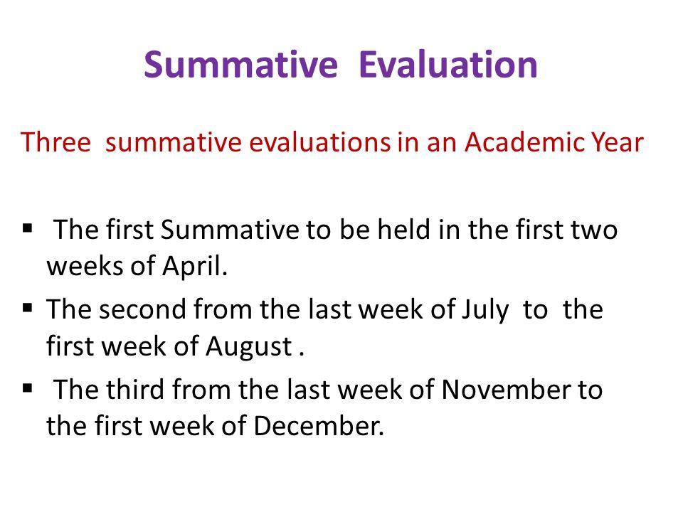 Summative Evaluation Three summative evaluations in an Academic Year