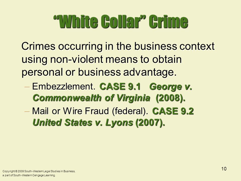 White Collar Crime Crimes occurring in the business context using non-violent means to obtain personal or business advantage.