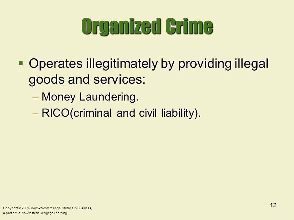 Organized Crime Operates illegitimately by providing illegal goods and services: Money Laundering.