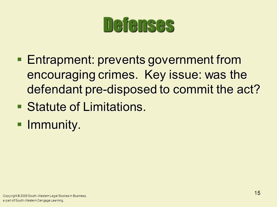 Defenses Entrapment: prevents government from encouraging crimes. Key issue: was the defendant pre-disposed to commit the act