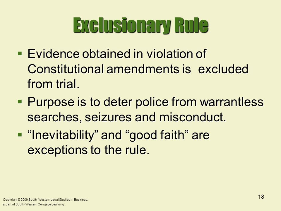 Exclusionary Rule Evidence obtained in violation of Constitutional amendments is excluded from trial.