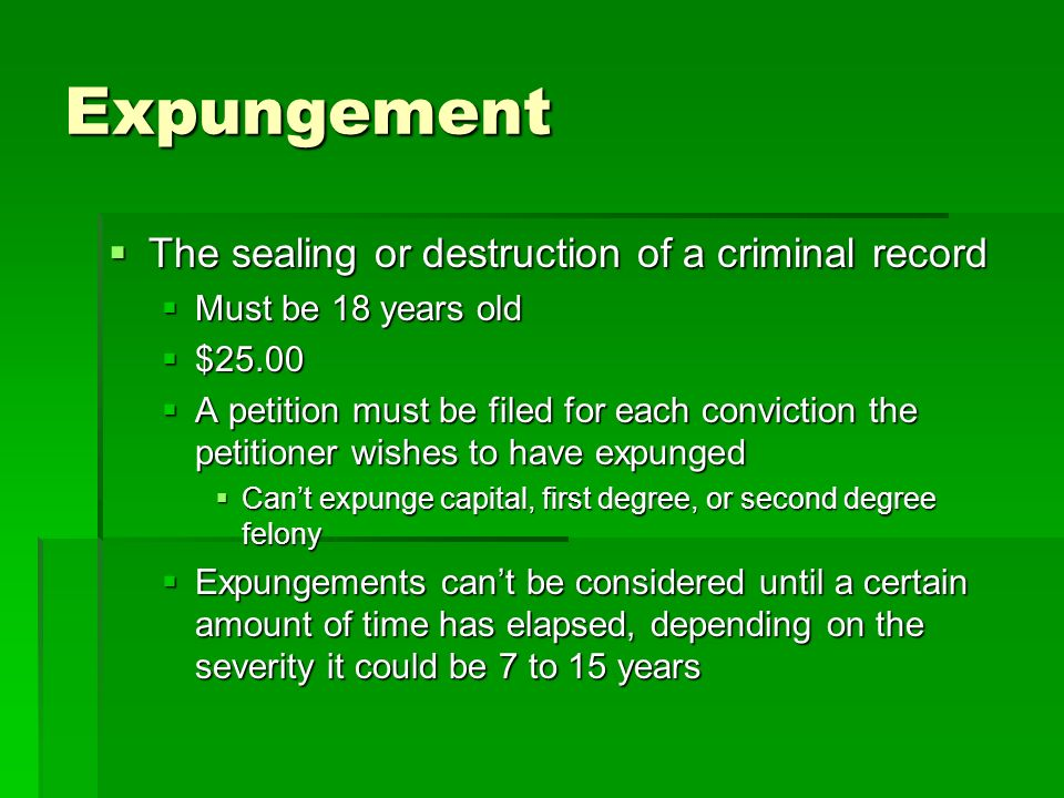 Expungement The sealing or destruction of a criminal record