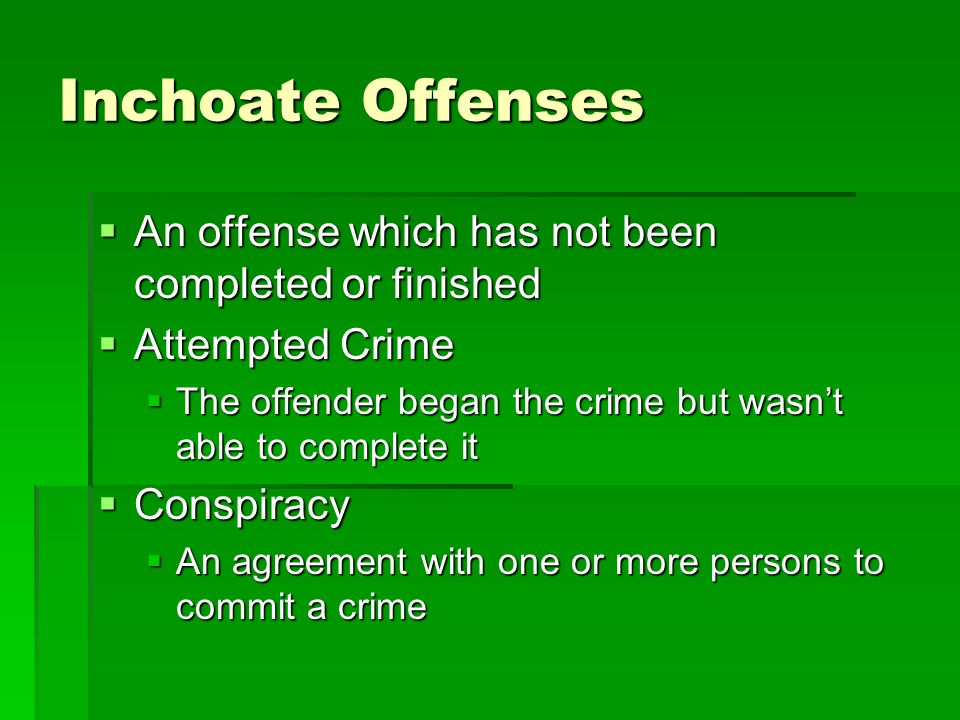 Inchoate Offenses An offense which has not been completed or finished
