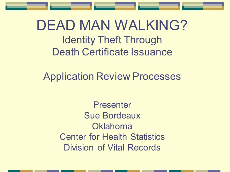 DEAD MAN WALKING? Identity Theft Through Death Certificate Issuance ...