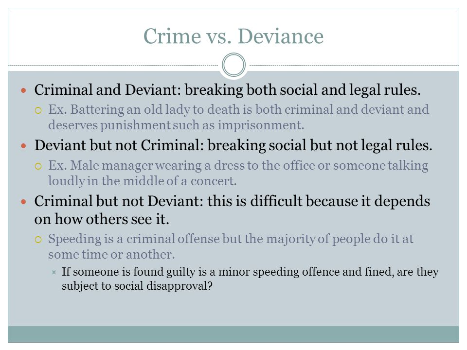 Crime vs. Deviance Criminal and Deviant: breaking both social and legal rules.