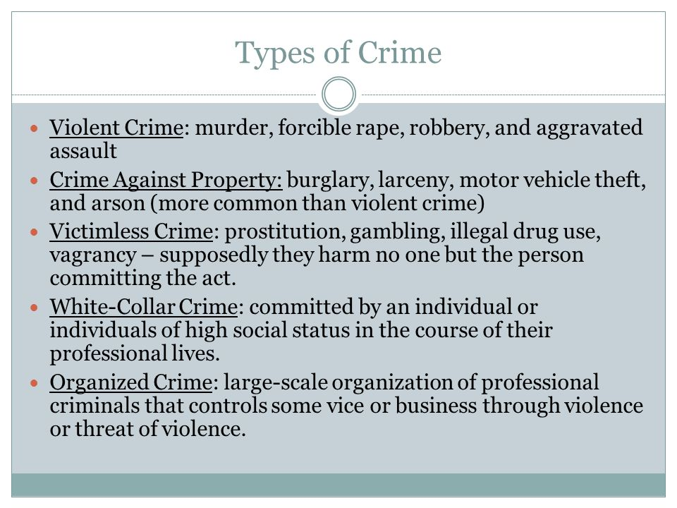 Types of Crime Violent Crime: murder, forcible rape, robbery, and aggravated assault.
