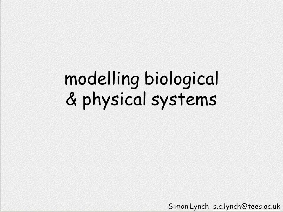 modelling biological & physical systems