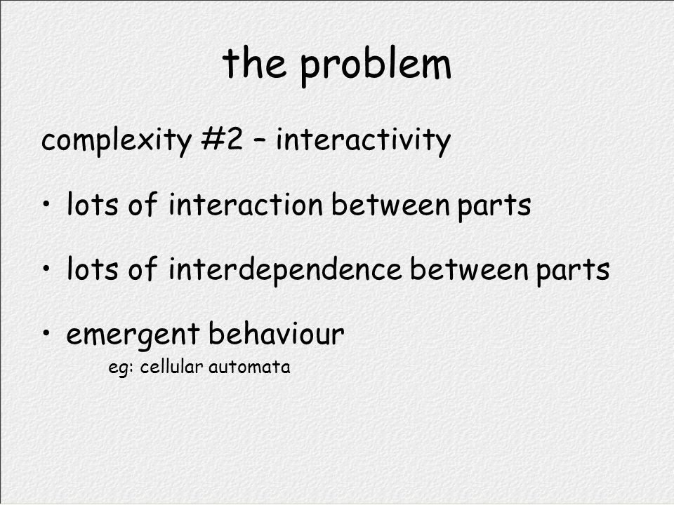 the problem complexity #2 – interactivity