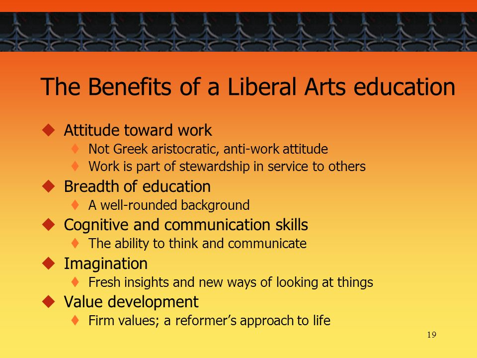 an essay on the benefits of liberal arts education Why study the liberal arts  a liberal arts education will enhance your knowledge and improve your understanding of the world and its people  the benefits of.