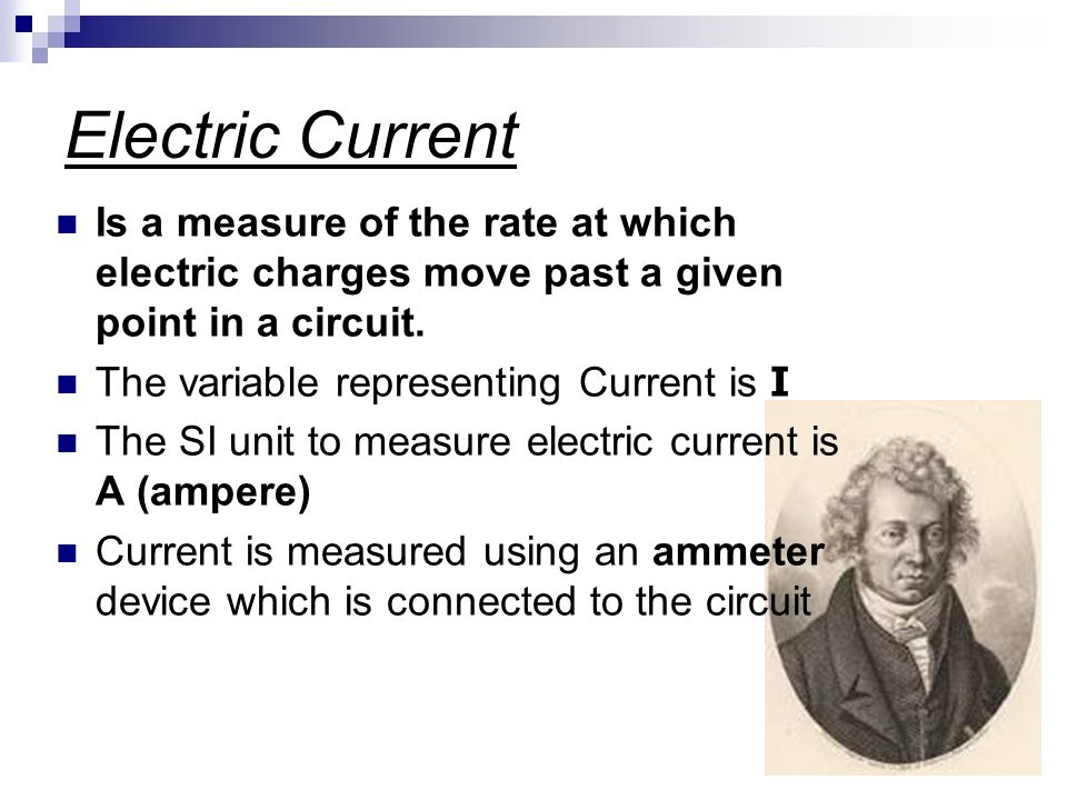 Electric Current Is a measure of the rate at which electric charges move past a given point in a circuit.