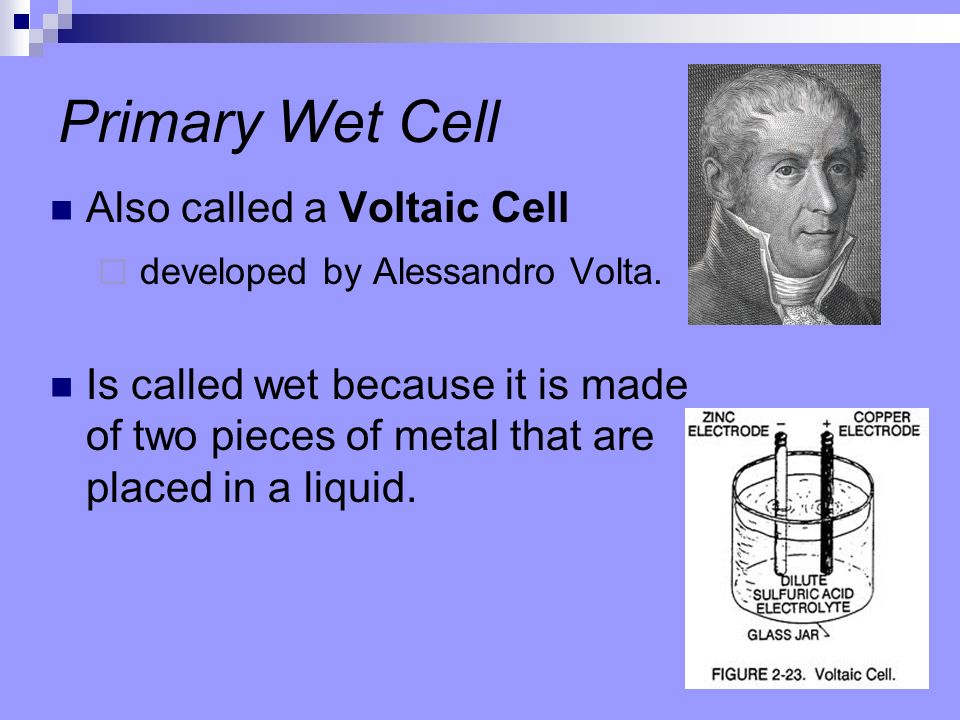 Primary Wet Cell Also called a Voltaic Cell