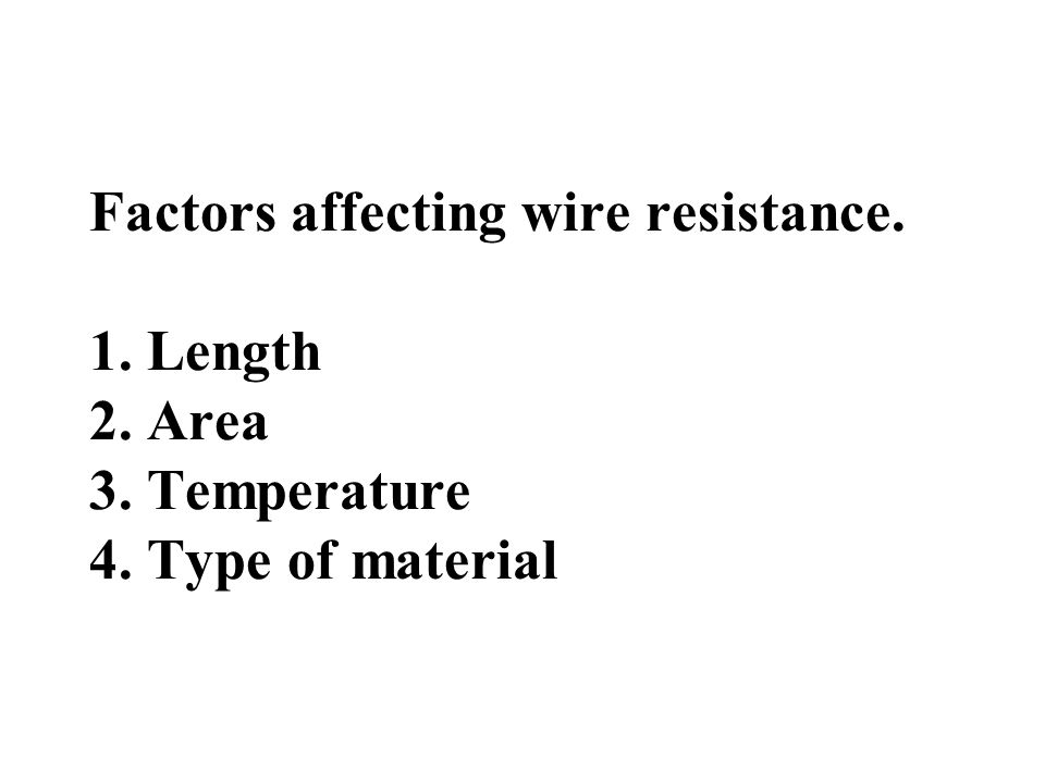 factors affecting wire Preet kaur: physics report- resistance myp5 ib  task factors affecting the resistance of a wire research question does changing the length of a wire affect it's.