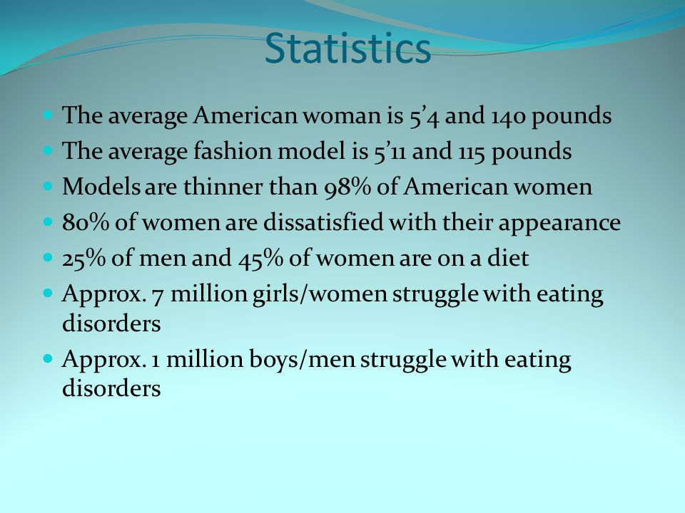 Statistics The average American woman is 5'4 and 140 pounds