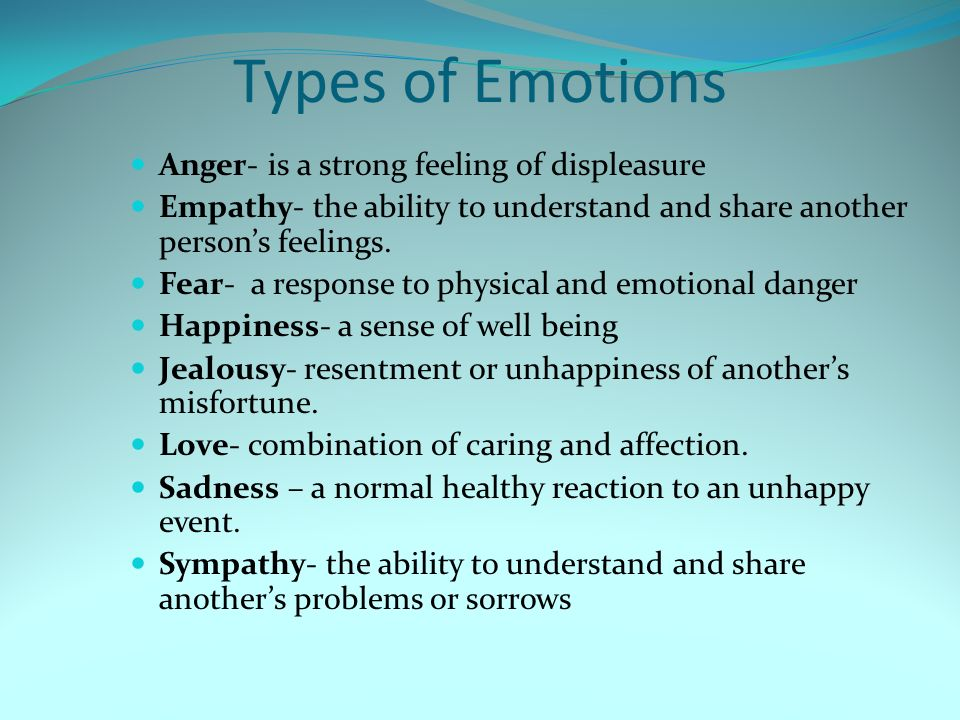 Types of Emotions Anger- is a strong feeling of displeasure