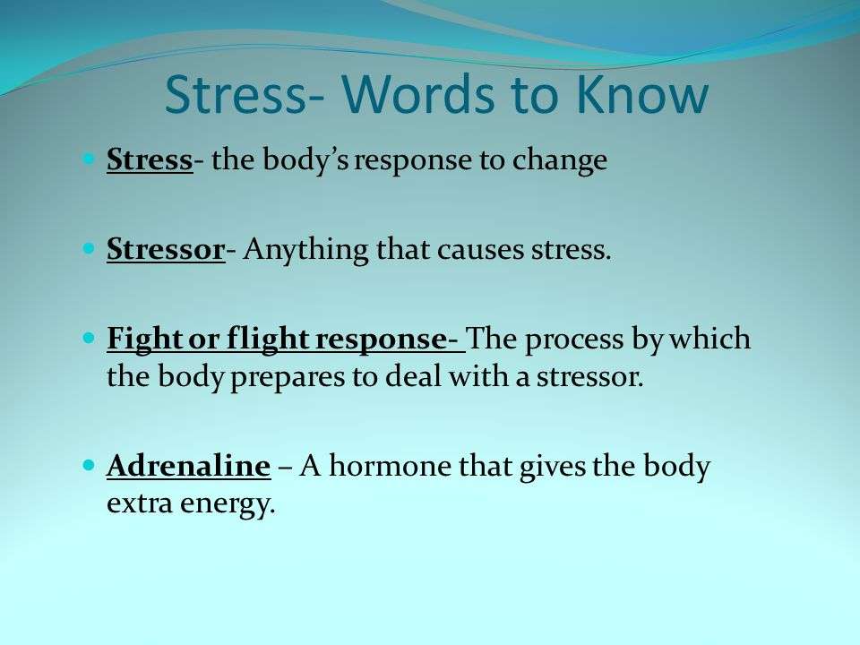 Stress- Words to Know Stress- the body's response to change