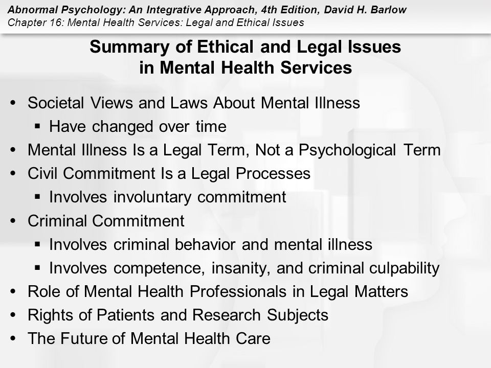 ethical issues in mental health nursing The competent mental health nurse will be adept at top-down ethical reasoning, using rules and frameworks, however to be expert they will need also to be bottom-up ethical reasoners (smith 2012 cohen 2004) in addition, mental health nursing practice has a unique aspect compared to other nursing fields of practice.