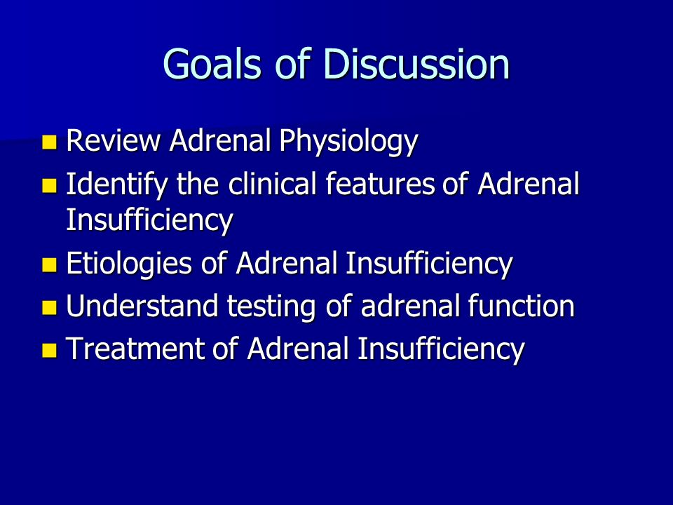 Goals of Discussion Review Adrenal Physiology