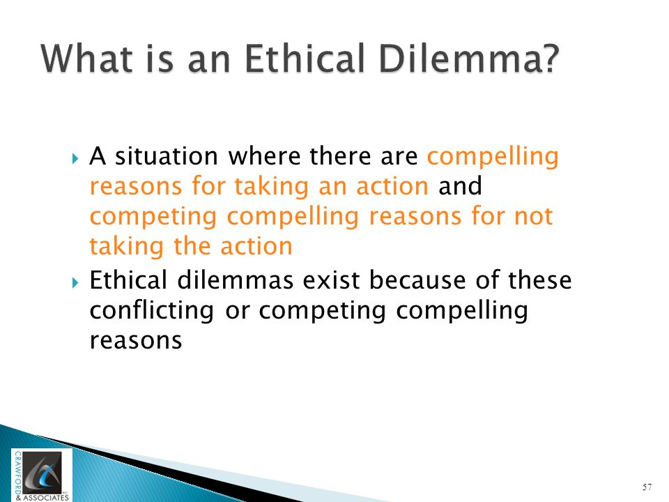 what do you consider first when faced with an ethical dilemma One approach to ethical decision making is to consider the effect of your you first get all the advisor first when faced with an ethical dilemma.
