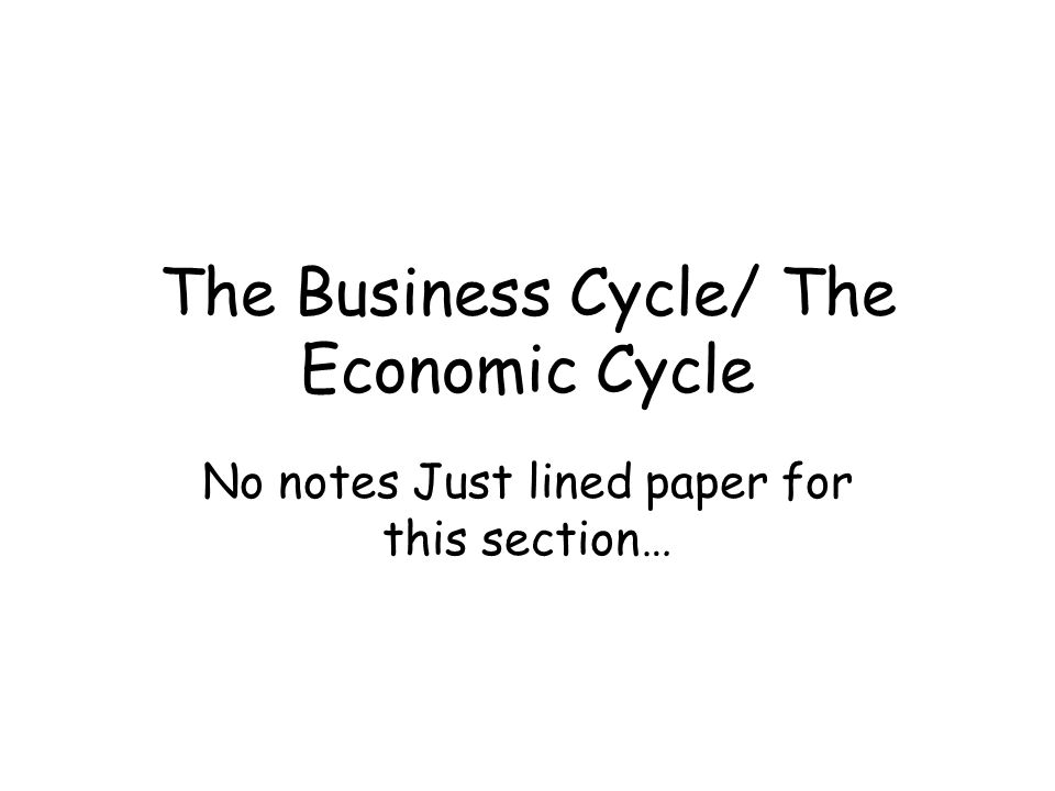 The Business Cycle/ The Economic Cycle