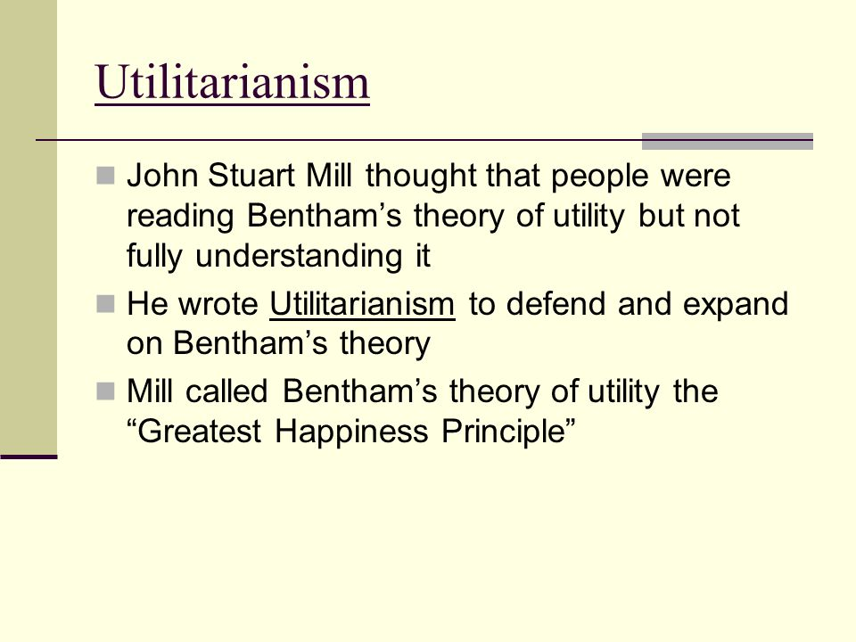 explain benthams utilitarianism essay Utilitarianism definition, the ethical doctrine that virtue is based on utility, and that conduct should be directed toward promoting the greatest happiness of the greatest number of persons.